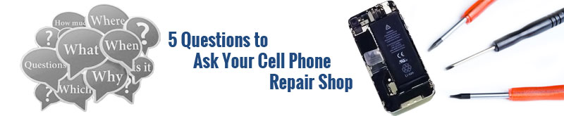 5 QUESTIONS TO ASK YOUR CELL PHONE REPAIR SHOP